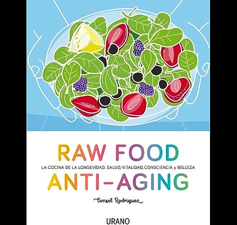 Raw Food Anti-aging: La cocina de la longevidad: salud, vitalidad, consciencia y belleza (Cooked by Urano) eBook: Rodríguez, Consol: Amazon.es: Tienda Kindle