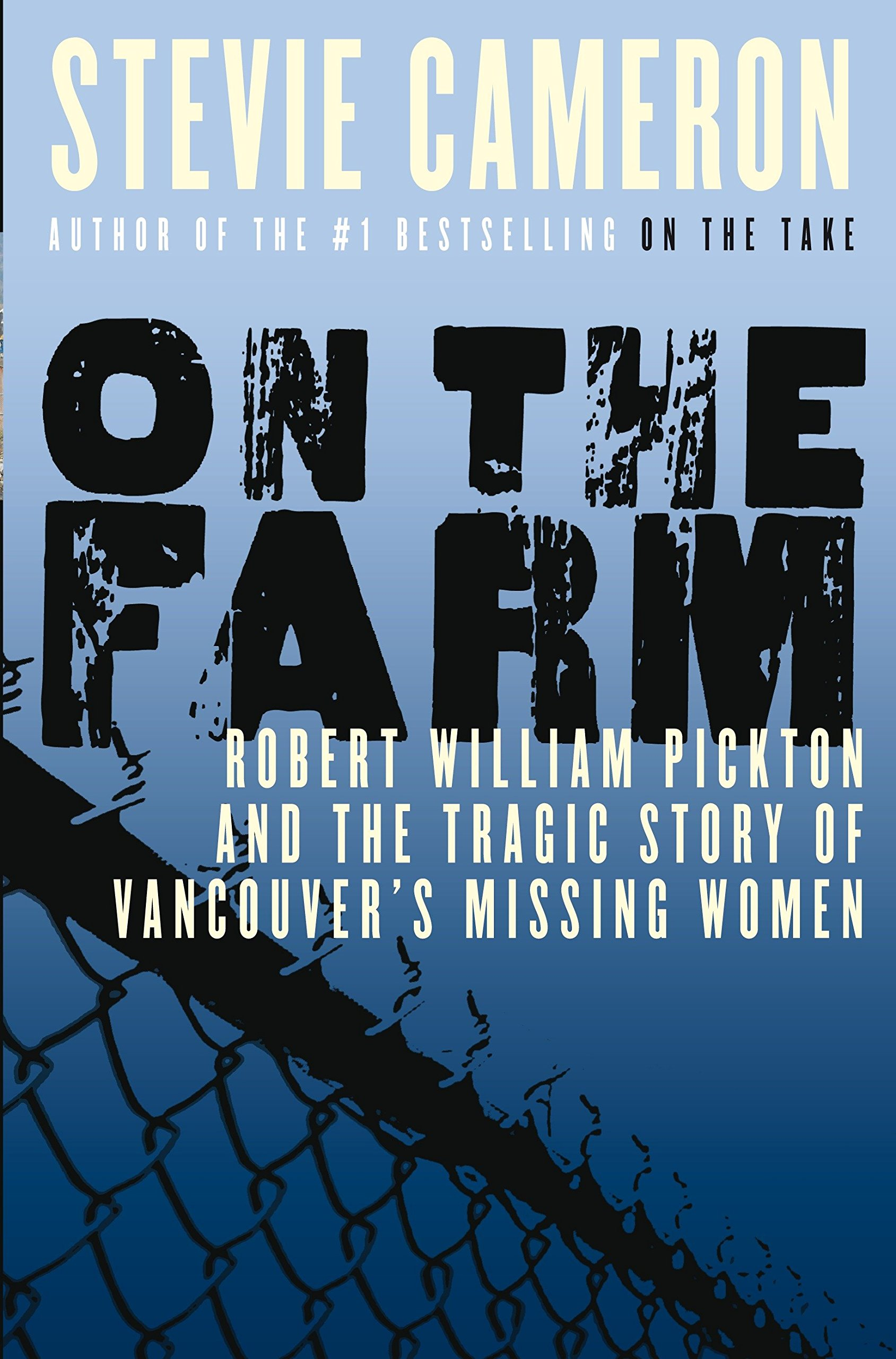 On the Farm: Robert William Pickton and the Tragic Story of Vancouver's Missing Women PDF