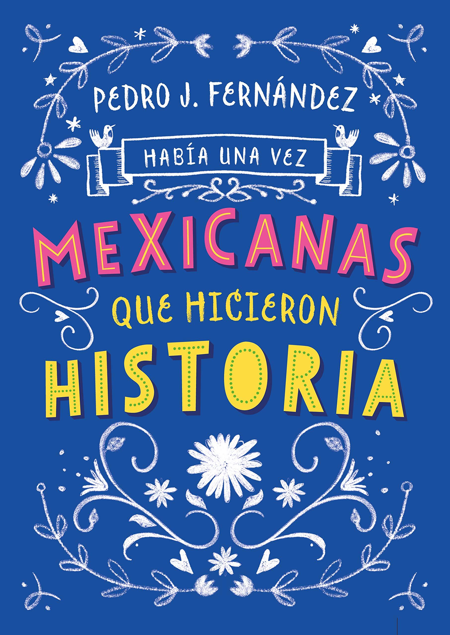 Había una Vez...Mexicanas Que Hicieron Historia (Había una vez/ Once upon a Time)