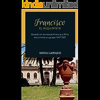 Francisco: El alquimista: Basada en la vida de Francisco Piria. Alquimista que vivió en Uruguay entre 1847 a 1933.