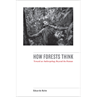 How Forests Think: Toward an Anthropology Beyond the Human (English Edition)