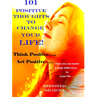 101 POSITIVE THOUGHTS TO CHANGE YOUR LIFE! Self help and Self believe: Self help & self help books, motivational self help books, self esteem books, motivational ... self help (Self-Help & Self believe Book 1)