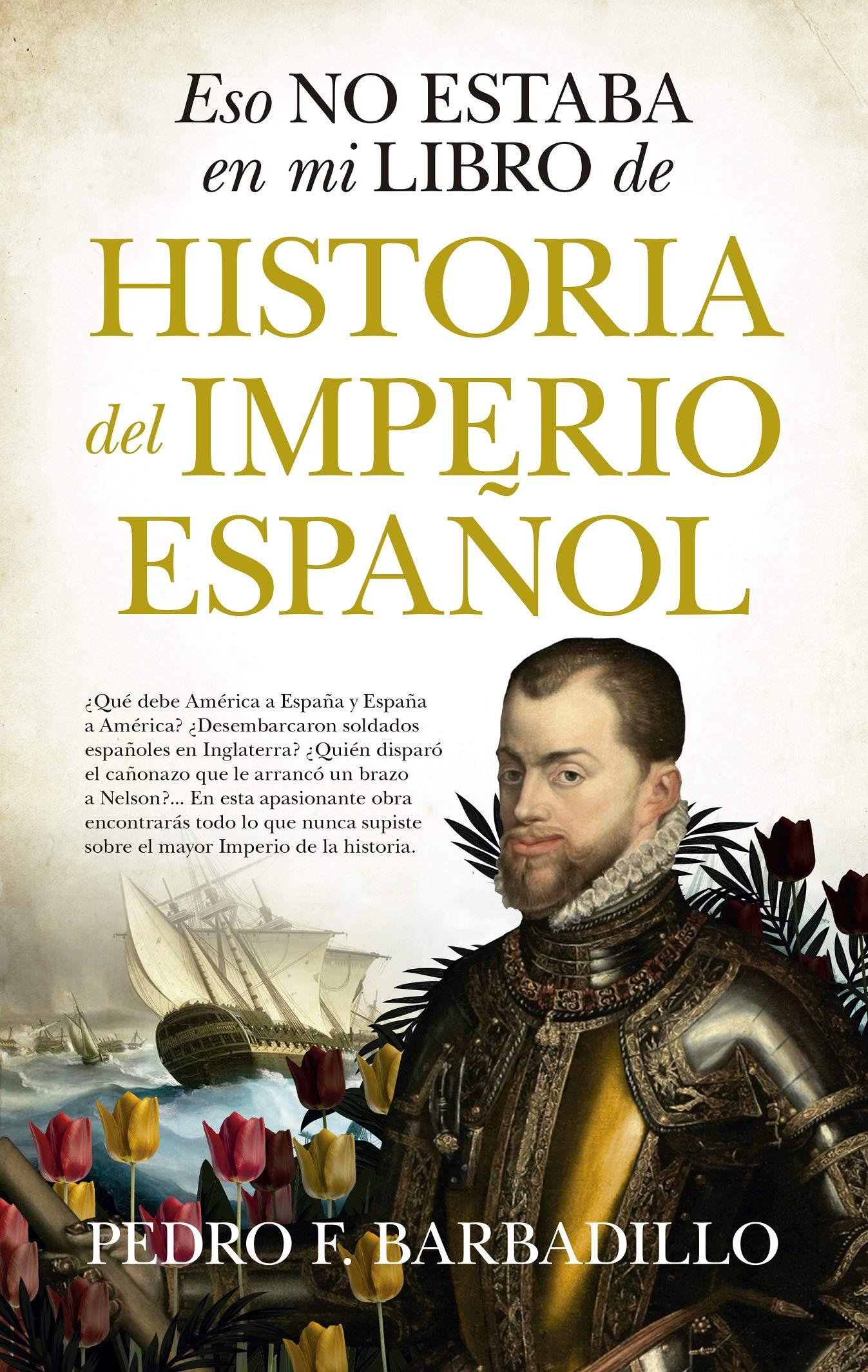 Eso No Estaba En Mi Libro De Historia Del Imperio Español: Amazon.es: Pedro F. Barbadillo: Libros