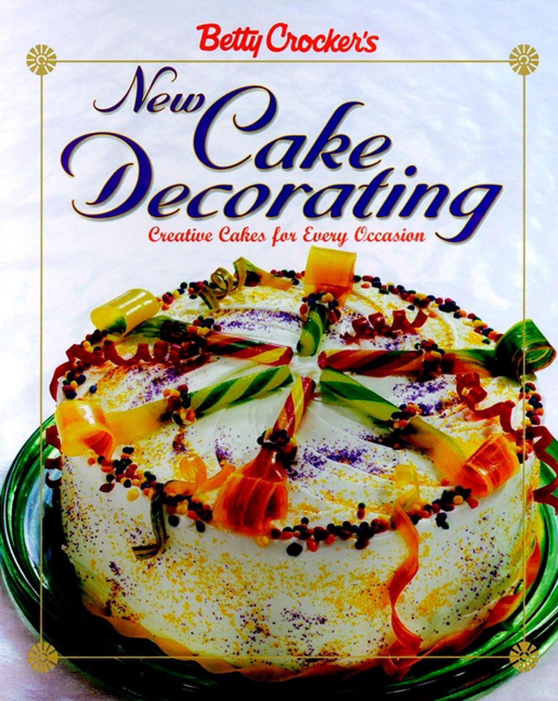 Betty Crockers New Cake Decorating Betty Crocker Cooking Betty