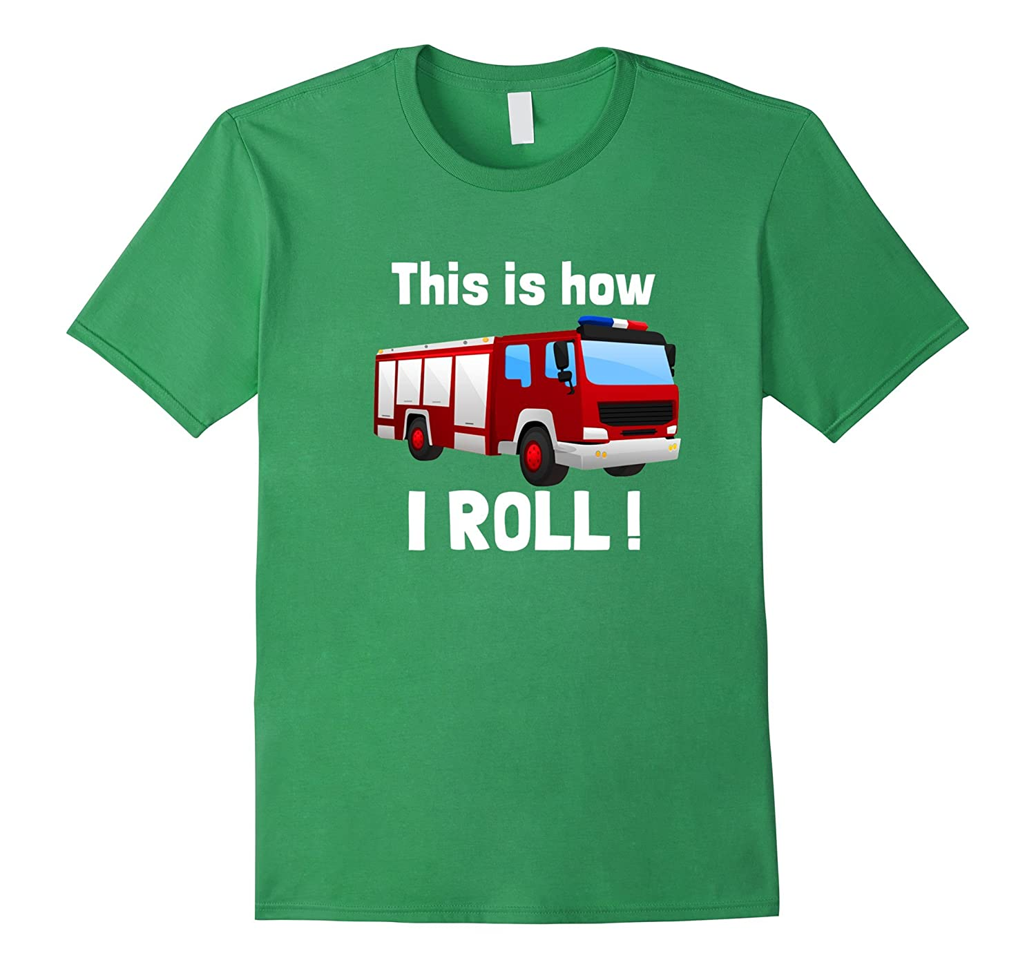 0af485ee356 This is how I Roll Fire Engine Truck T-Shirt for fireman kid-ANZ ...