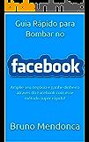 Guia Rápido para Bombar seu Facebook : Amplie seu negócio e ganhe dinheiro através do Facebook com esse método Rápido!