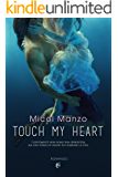 Touch my heart (Italian Edition)
