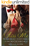 Kiss Me (The Billionaire's Secrets Book 2)