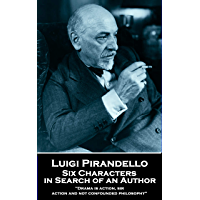 Six Characters in Search of an Author: 'Drama is action, sir, action and not confounded philosophy'' (English Edition)