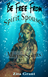 Be Free From Spirit Spouses (Marine Spirits)