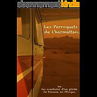 Les perroquets de l'harmattan: ou les aventures d'un pilote de brousse en Afrique