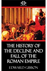 The History of the Decline and Fall of the Roman Empire Kindle Edition