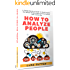 How To Analyze People : A Comprehensive Guide To Read Anyone For Better Relationships, Communication And Leadership