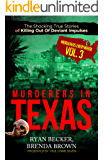 Murderers In Texas: The Shocking True Stories of Killing Out Of Deviant Impulses (Murderers Everywhere Book 3)