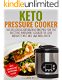 Keto Pressure Cooker: 101 Delicious Ketogenic Recipes For The Electric Pressure Cooker To Lose Weight Fast And Live Healthier (English Edition)