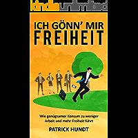 Ich gönn' mir Freiheit: Wie genügsamer Konsum zu weniger Arbeit und mehr Freiheit führt (German Edition)