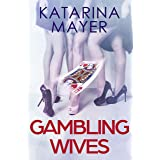 Gambling Wives (Happiness & Other Chores Book 1)