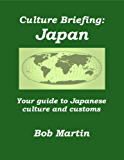 Culture Briefing Japan: Your guide to Japanese culture and customs (English Edition)