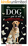 The Dog Got It All: A Romantic Comedy Narrated by a Very Rich Dog