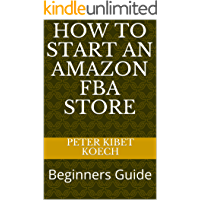 HOW TO START AN AMAZON FBA STORE: Beginners Guide (English Edition)