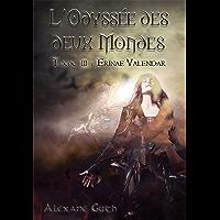 Erinae Valendar: Trilogie fantasy (L'Odyssée des deux mondes t. 3)
