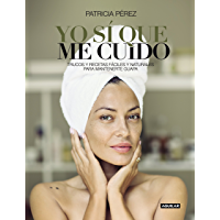 Yo sí que me cuido: Trucos y recetas fáciles y naturales para mantenerte guapa (Spanish Edition)