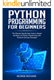 Python Programming For Beginners: The Ultimate Step-By-Step Guide to Master the Basics of Python Programming with Practical and Easy Examples