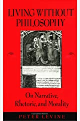 Living Without Philosophy: On Narrative, Rhetoric, and Morality