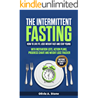 The Intermittent Fasting: How to Live Fit, Lose Weight fast  and Stay Young. Inspiring Beginner's Guide with  Mоtivаtiоn Liѕts, Aсtiоn Plаnѕ, Prоgrеѕѕ Chart аnd Wеight Lоѕѕ Trасkеr.