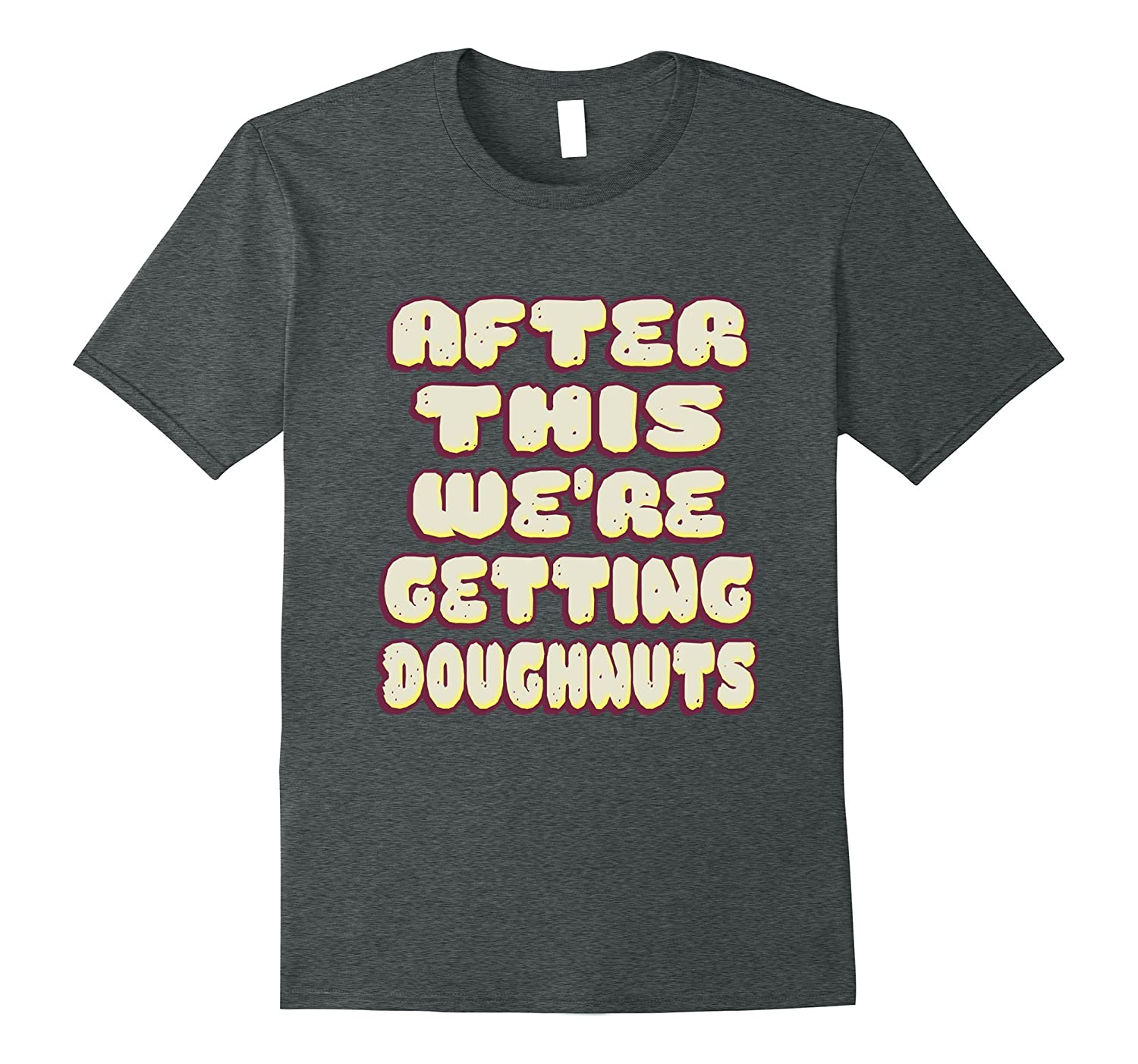 After this were getting doughnuts shirt-Vaci