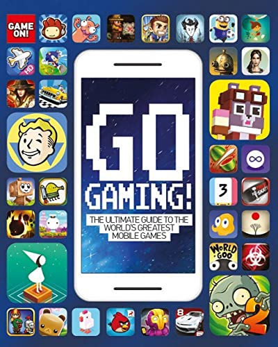 Game On: Go Gaming! The Ultimate Guide to the World's Greatest Mobile Games