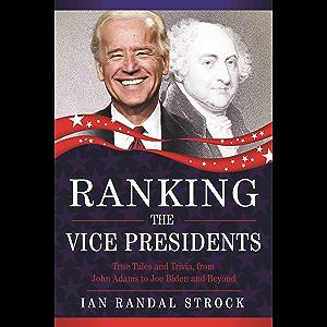 Ranking the Vice Presidents: True Tales and Trivia, from John Adams to Joe Biden