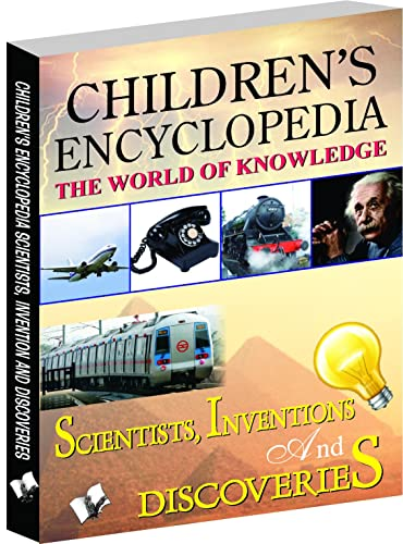 Children's Encyclopedia - Scientists; Inventions And Discoveries: Familiarises Children with Important Inventions and Discoveries