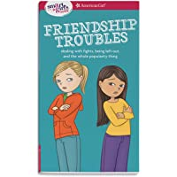 Friendship Troubles: Dealing With Fights, Being Left Out, and the Whole Popularity Thing