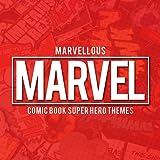 Marvellous Marvel - Comic Book Super Hero Themes