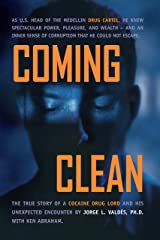 Coming Clean: THE TRUE STORY OF A COCAINE DRUG LORD AND HIS UNEXPECTED ENCOUNTER WITH GOD Kindle Edition