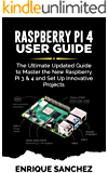 RASPBERRY Pi 4 USER GUIDE: The Ultimate Updated Guide to Master the New Raspberry Pi 3 & 4 and Set Up Innovative…