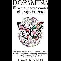 Dopamina: El arma secreta contra el envejecimiento: Un ensayo revolucionario acerca de esta molécula cerebral y su poder…