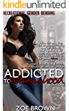 Addicted to Womanhood: Book One: A Recreational Gender-Bending Novel (English Edition)