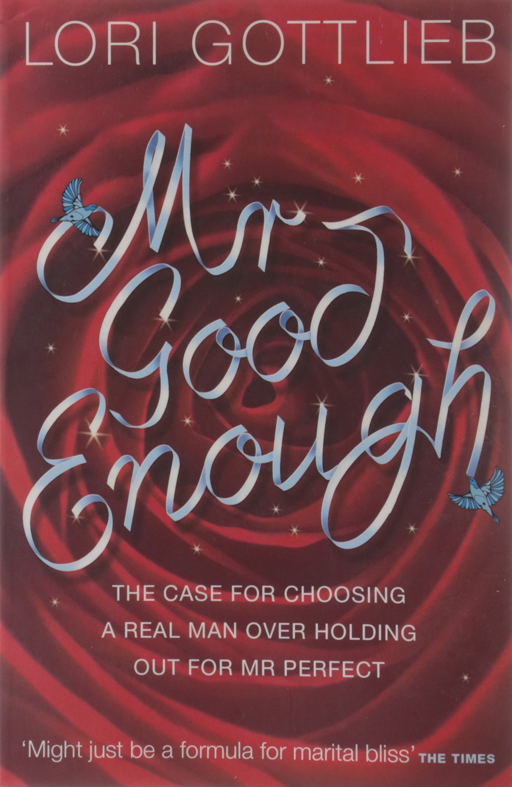 MR GOOD ENOUGH: THE CASE FOR CHOOSING A REAL MAN OVER HOLDING OUT FOR MR PERFECT [Paperback] pdf epub
