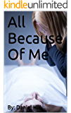 All Because Of Me: - Psychological - Mystery - Suspense - Medical & Thriller