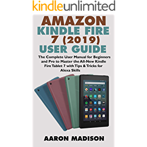 AMAZON KINDLE FIRE 7 (2019) USER GUIDE: The Complete User Manual for Beginners and Pro to Master the All-New Kindle Fire…