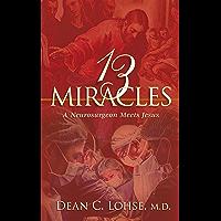 Thirteen Miracles: A Neurosurgeon Meets Jesus (English Edition)