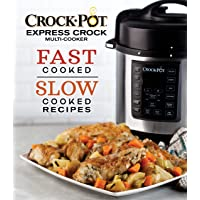 Crock-Pot® Express Crock Multi-Cooker: Fast Cooked Slow Cooked Recipes