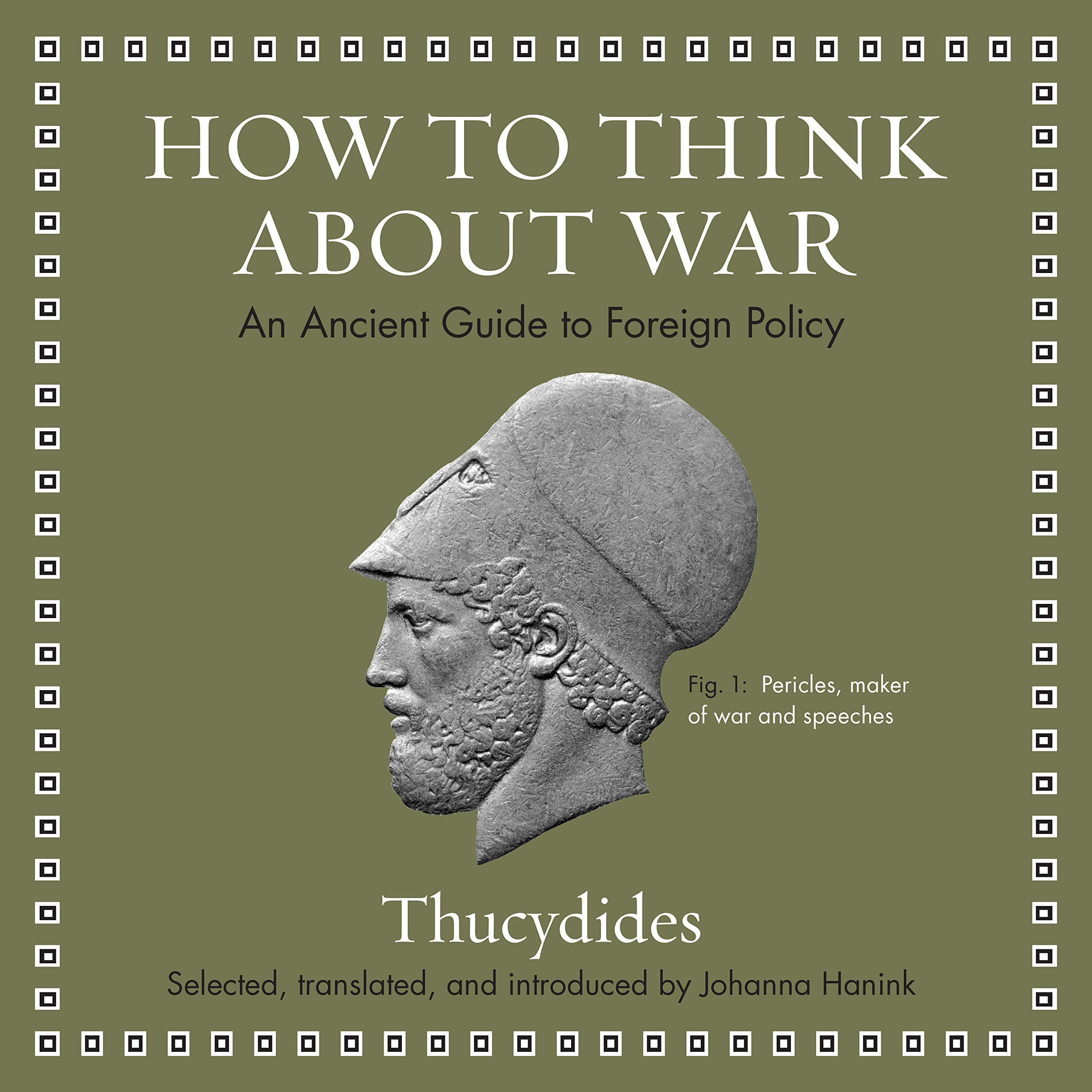 How to Think about War: An Ancient Guide to Foreign Policy: Thucydides, de  Vries, David, Hanink, Johanna, Hanink, Johanna: 9781684571246: Amazon.com:  Books