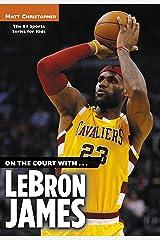 On the Court with...LeBron James (Matt Christopher Sports Bio Bookshelf) Kindle Edition