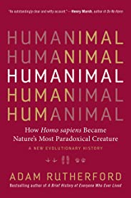 Humanimal: How Homo sapiens Became Nature's Most Paradoxical Creature―A New Evolutionary History