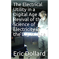 The Electrical Utility in a Digital Age & Revival of the Science of Electricity in the Digital Age (English Edition)
