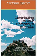 Contributing to Your Company's Success: Coaching Yourself for Improved Performance (Inner Work of Work Book 3) Kindle Edition