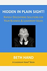 Hidden in Plain Sight!: Rapidly Discovering Solutions for Your Business & Leadership Issues (A Leadership Hand® Book) Kindle Edition